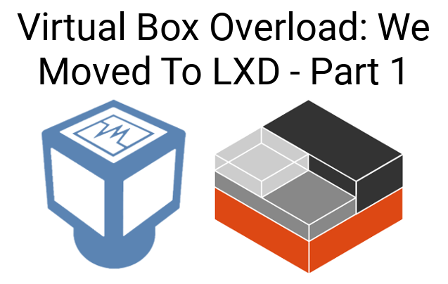 virtual box overload - we moved to LXD