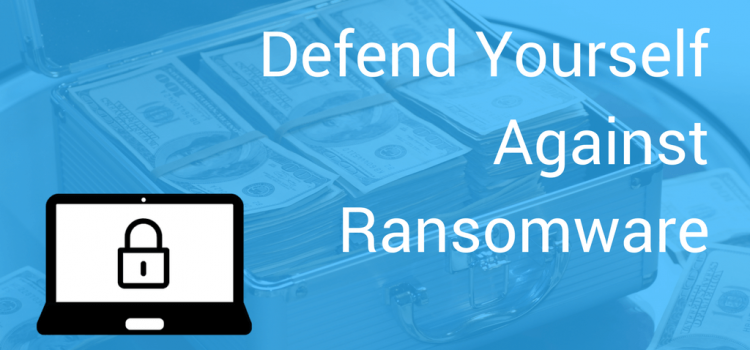 Defend Yourself Against Ransomware